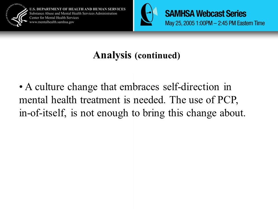 Analysis (continued) A culture change that embraces self-direction in mental health treatment is needed. The use of PCP, in-of-itself, is not enough t