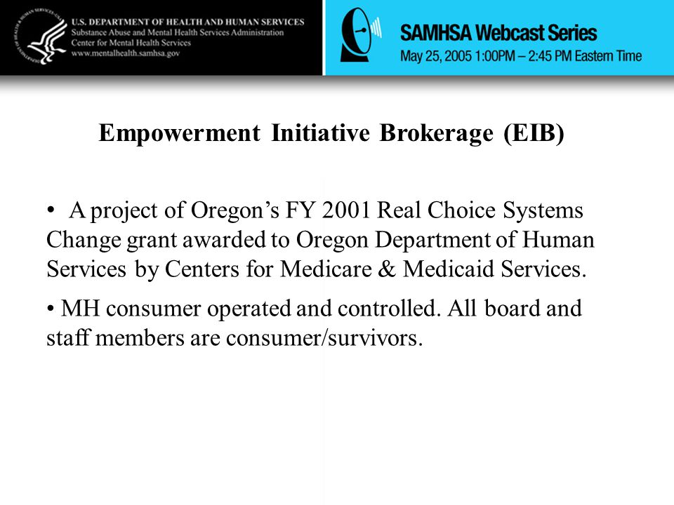 Empowerment Initiative Brokerage (EIB) A project of Oregon's FY 2001 Real Choice Systems Change grant awarded to Oregon Department of Human Services by Centers for Medicare & Medicaid Services.