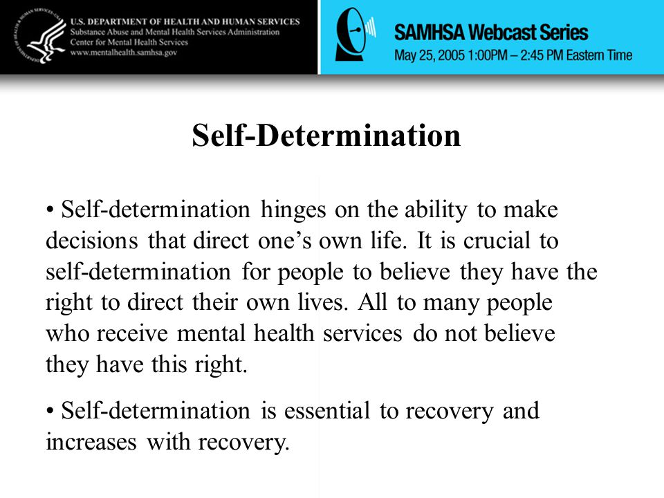 Self-Determination Self-determination hinges on the ability to make decisions that direct one's own life. It is crucial to self-determination for peop