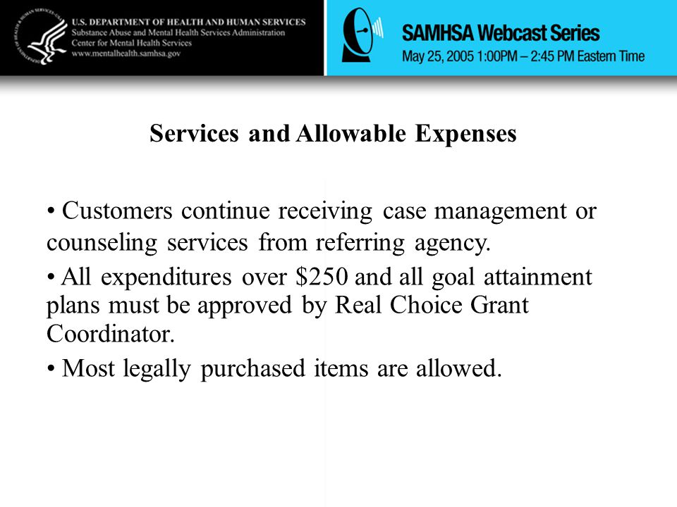Services and Allowable Expenses Customers continue receiving case management or counseling services from referring agency. All expenditures over $250
