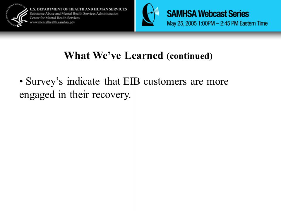 What We've Learned (continued) Survey's indicate that EIB customers are more engaged in their recovery.