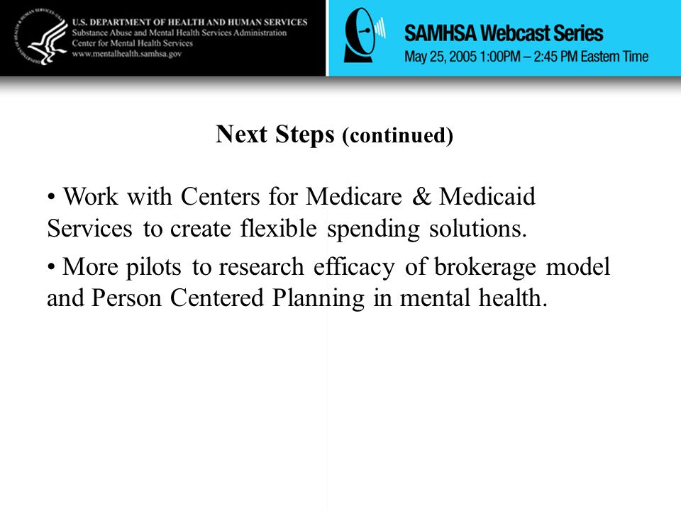 Next Steps (continued) Work with Centers for Medicare & Medicaid Services to create flexible spending solutions.