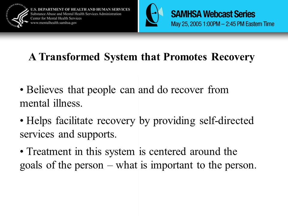 A Transformed System that Promotes Recovery Believes that people can and do recover from mental illness.