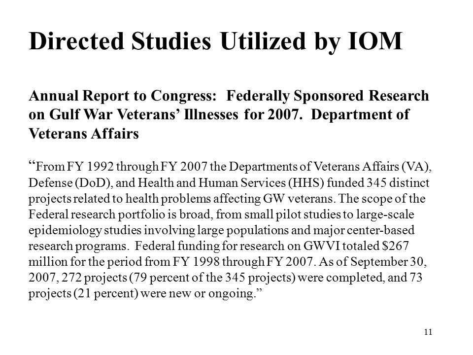 11 Directed Studies Utilized by IOM Annual Report to Congress: Federally Sponsored Research on Gulf War Veterans' Illnesses for 2007.