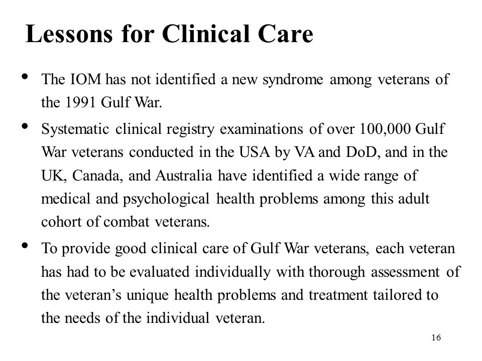 16 Lessons for Clinical Care The IOM has not identified a new syndrome among veterans of the 1991 Gulf War.