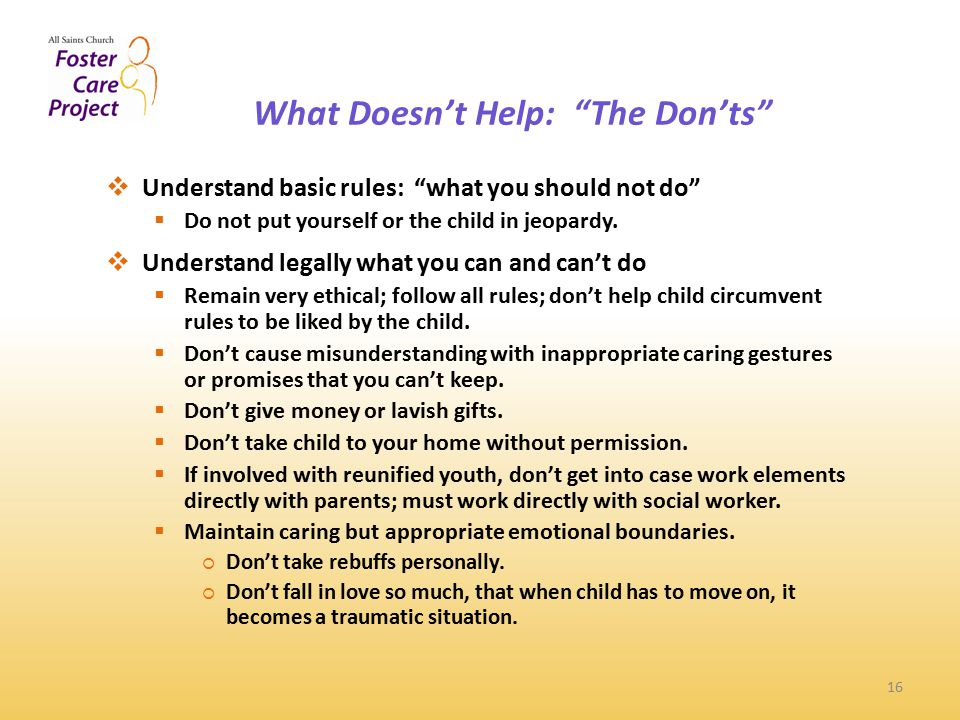 What Doesn't Help: The Don'ts 16  Understand basic rules: what you should not do  Do not put yourself or the child in jeopardy.