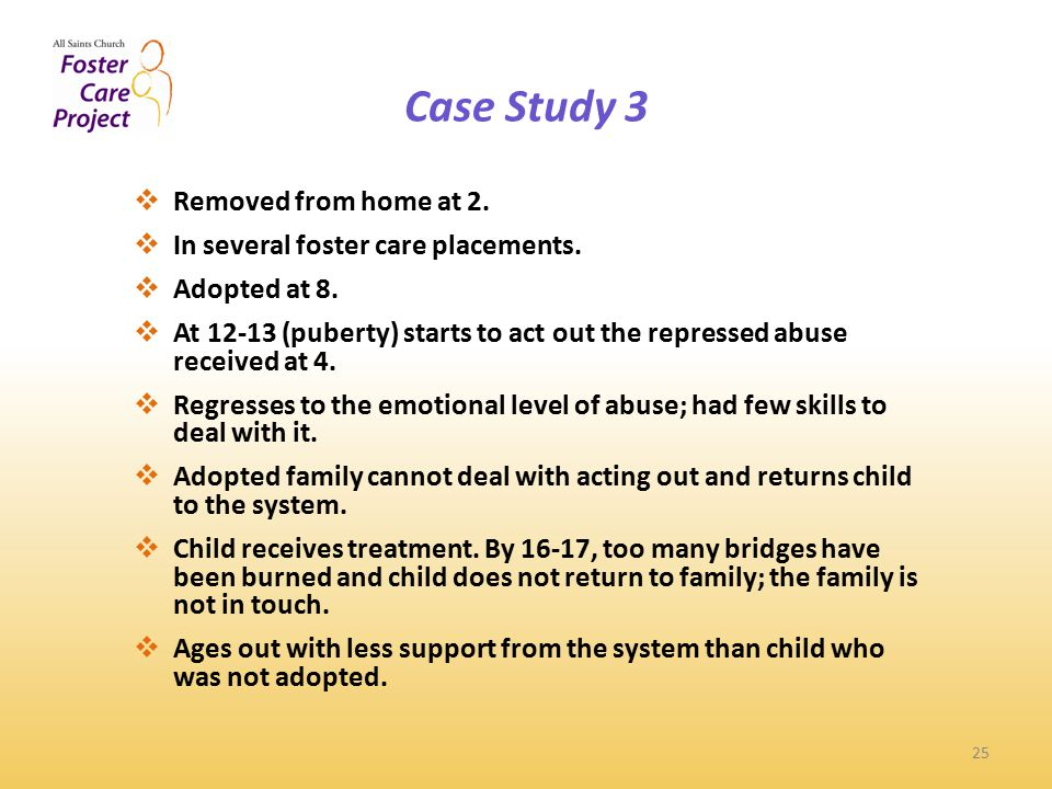 Case Study 3 25  Removed from home at 2.  In several foster care placements.