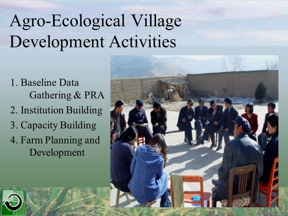 Agro-Ecological Village Development Activities 1. Baseline Data Gathering & PRA 2.