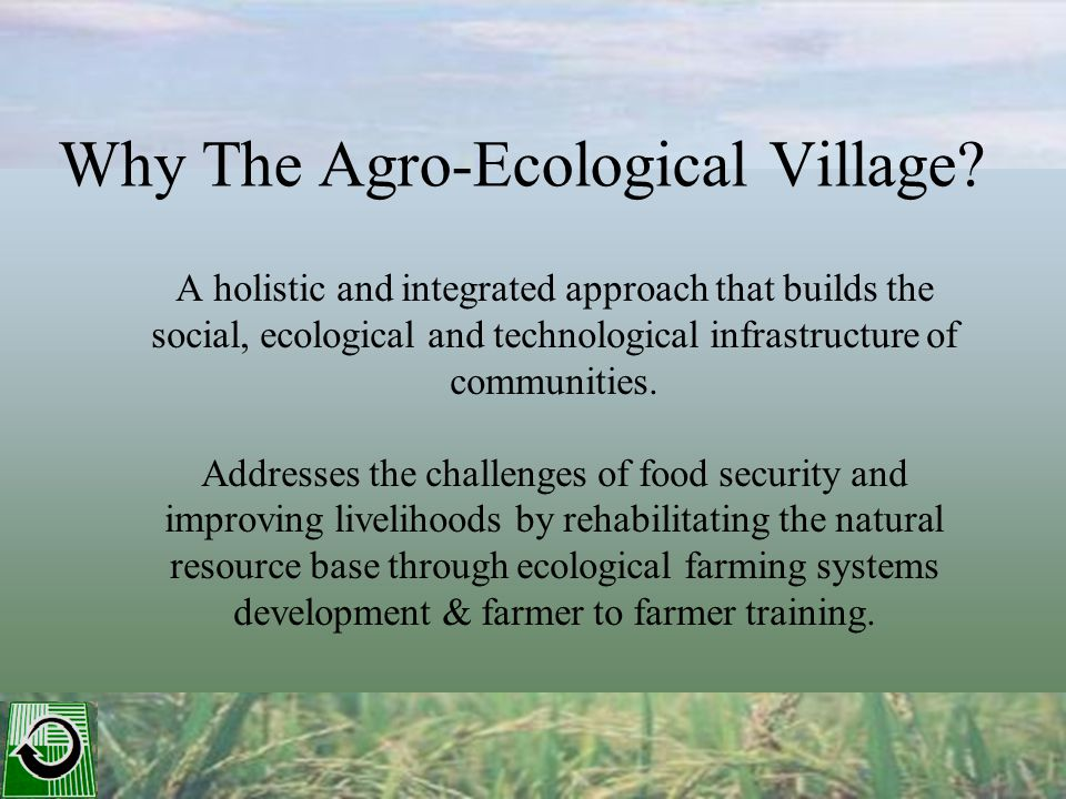 Why The Agro-Ecological Village.