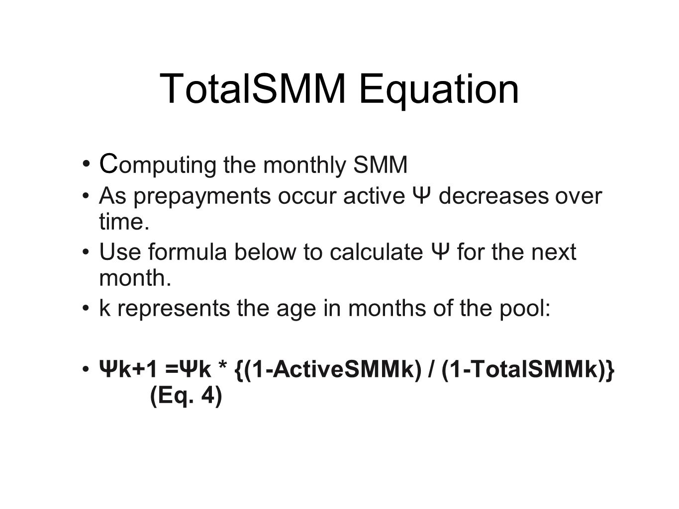 TotalSMM Equation C omputing the monthly SMM As prepayments occur active Ψ decreases over time. Use formula below to calculate Ψ for the next month. k