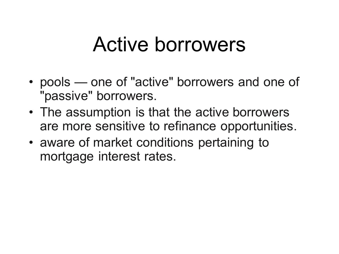 The key to successfully forecasting using APD is reliant upon accurately identify the breakdown of active and passive borrowers for a given MBS pool without knowing actual pool composition, that is, without having exact characteristics of each loan in the pool.