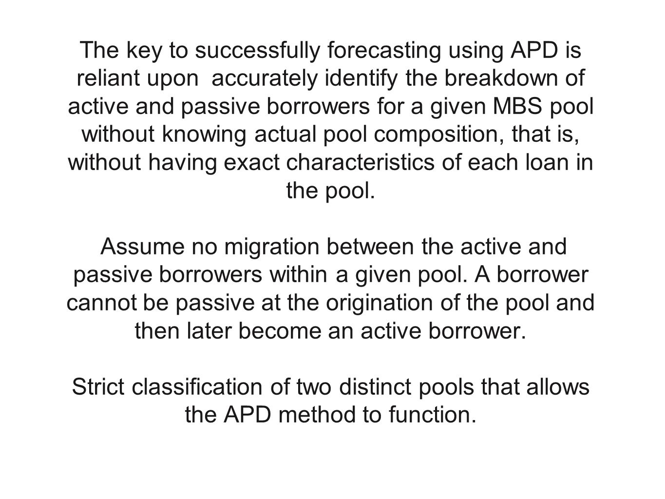 The key to successfully forecasting using APD is reliant upon accurately identify the breakdown of active and passive borrowers for a given MBS pool w