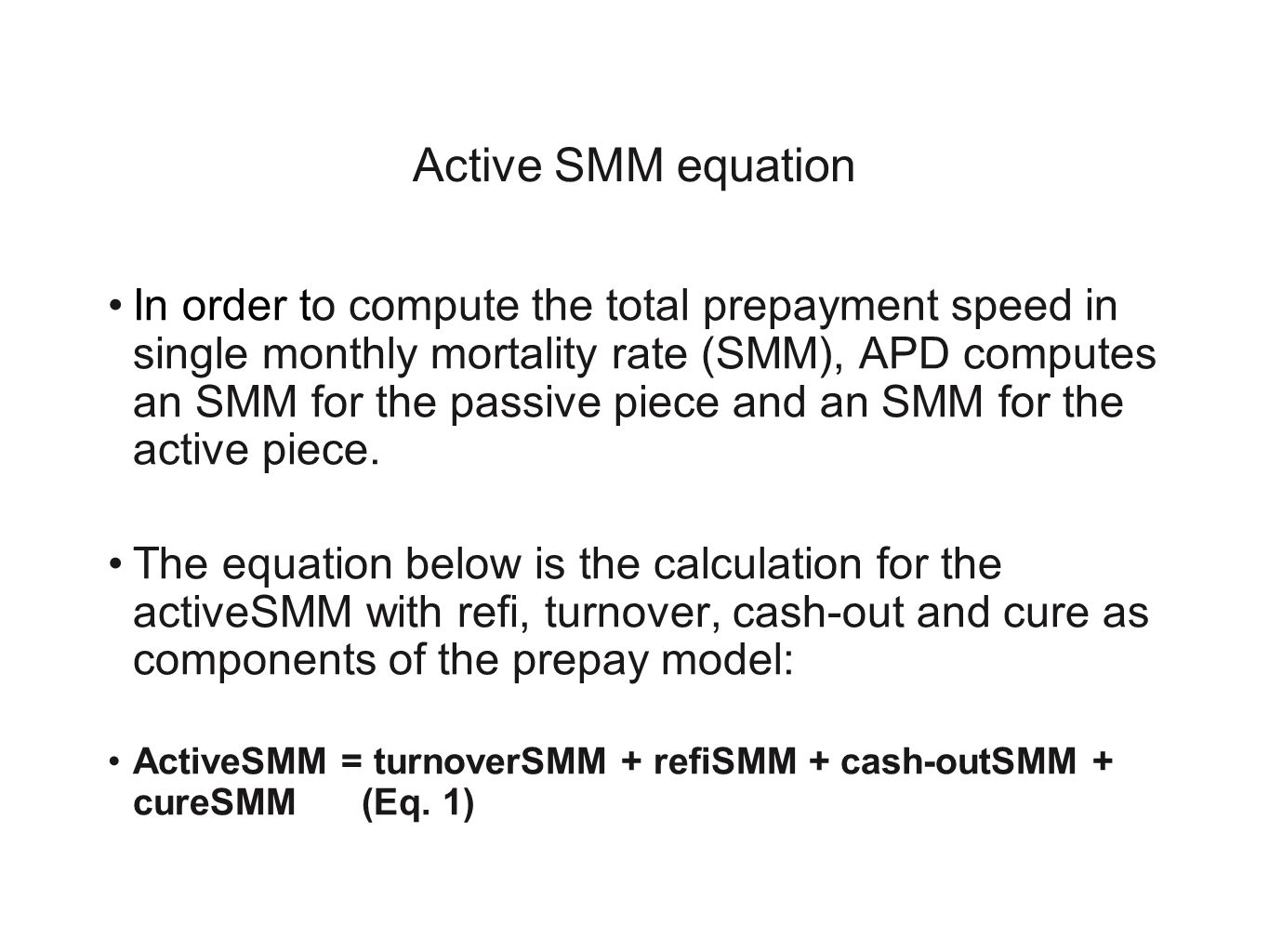 Active SMM equation In order to compute the total prepayment speed in single monthly mortality rate (SMM), APD computes an SMM for the passive piece and an SMM for the active piece.