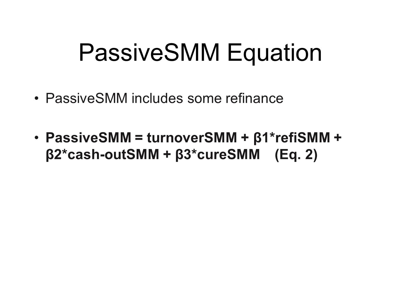PassiveSMM Equation PassiveSMM includes some refinance PassiveSMM = turnoverSMM + β1*refiSMM + β2*cash-outSMM + β3*cureSMM(Eq.