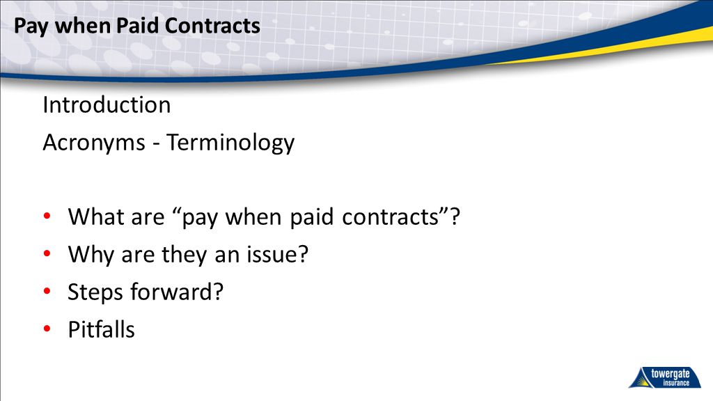 Pay when Paid Contracts Introduction Acronyms - Terminology What are pay when paid contracts .