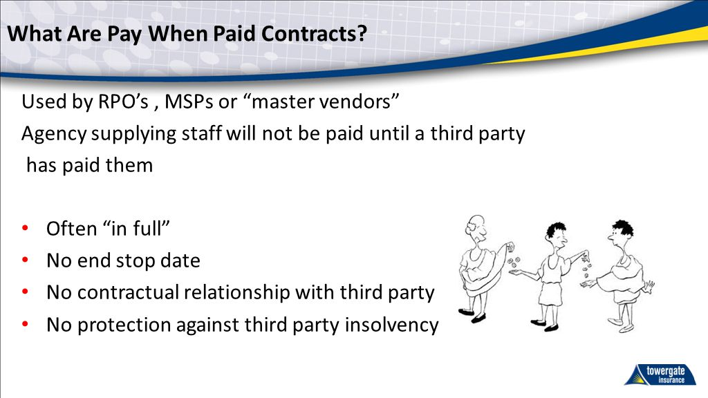 "What Are Pay When Paid Contracts? Used by RPO's, MSPs or ""master vendors"" Agency supplying staff will not be paid until a third party has paid them Of"