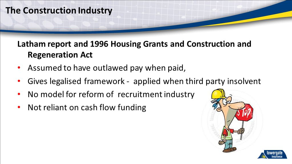 The Construction Industry Latham report and 1996 Housing Grants and Construction and Regeneration Act Assumed to have outlawed pay when paid, Gives le
