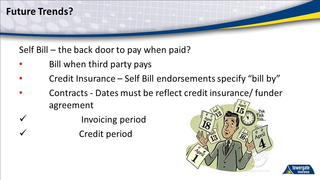 Future Trends. Self Bill – the back door to pay when paid.