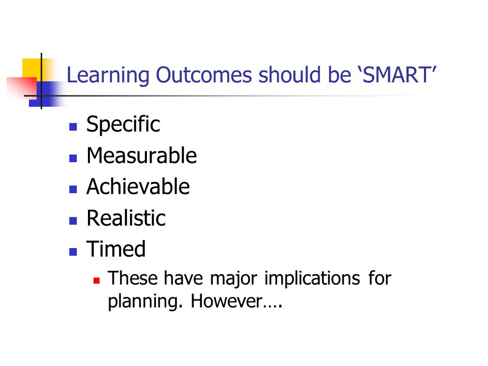 Using a Framework Learning outcomes can NOT be written in a vacuum.