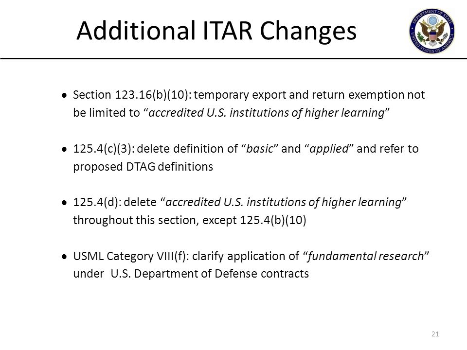 """21 Additional ITAR Changes  Section 123.16(b)(10): temporary export and return exemption not be limited to """"accredited U.S. institutions of higher le"""