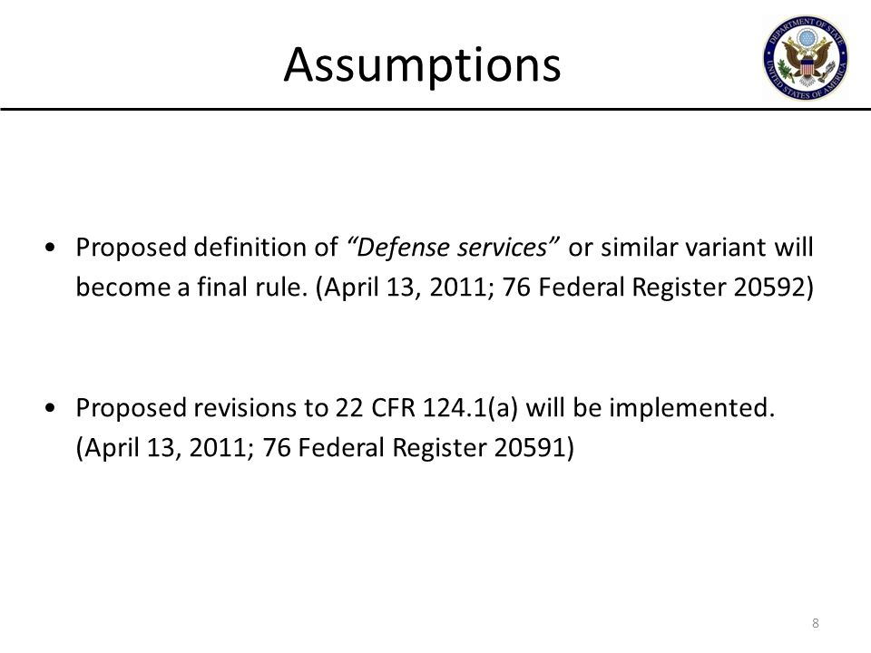 """8 Assumptions Proposed definition of """"Defense services"""" or similar variant will become a final rule. (April 13, 2011; 76 Federal Register 20592) Propo"""