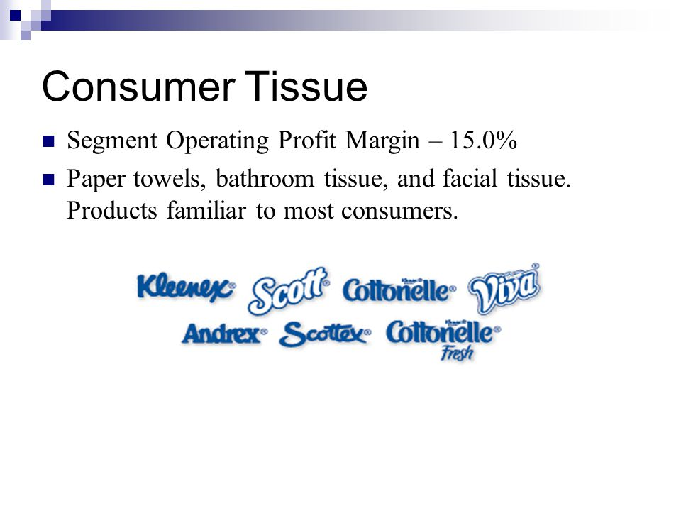 Consumer Tissue Segment Operating Profit Margin – 15.0% Paper towels, bathroom tissue, and facial tissue.