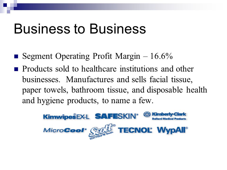 Business to Business Segment Operating Profit Margin – 16.6% Products sold to healthcare institutions and other businesses.