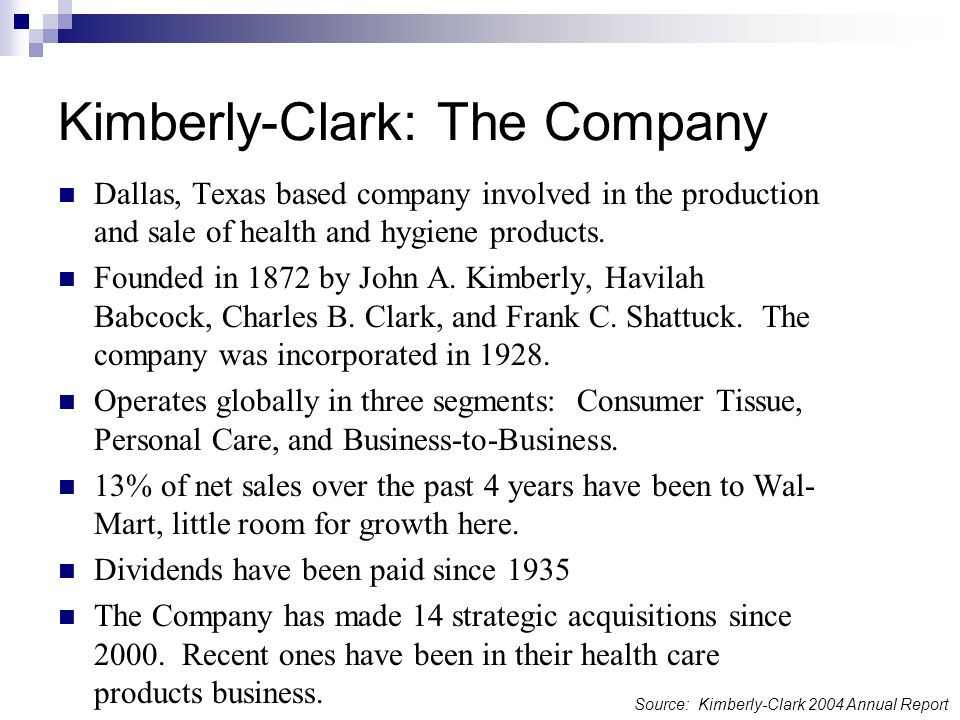 Kimberly-Clark: The Company Dallas, Texas based company involved in the production and sale of health and hygiene products.