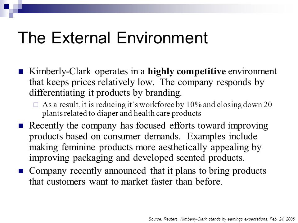 The External Environment Kimberly-Clark operates in a highly competitive environment that keeps prices relatively low.