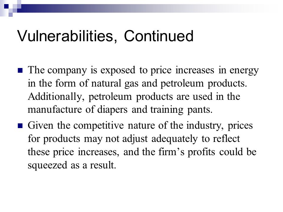 Vulnerabilities, Continued The company is exposed to price increases in energy in the form of natural gas and petroleum products.