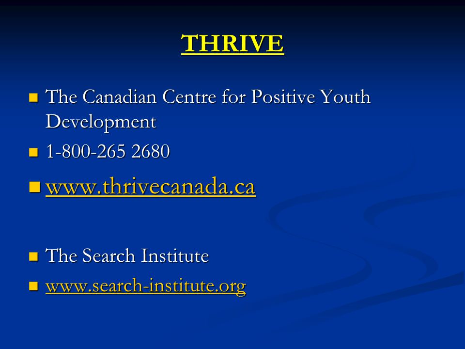 THRIVE The Canadian Centre for Positive Youth Development The Canadian Centre for Positive Youth Development 1-800-265 2680 1-800-265 2680 www.thrivec