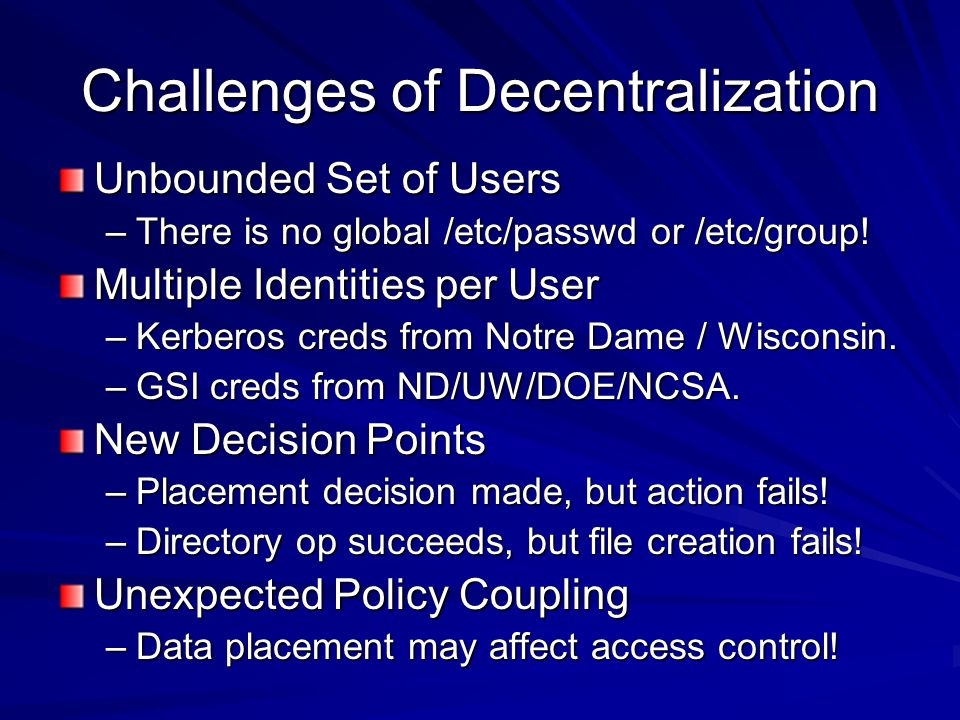 Challenges of Decentralization Unbounded Set of Users –There is no global /etc/passwd or /etc/group.