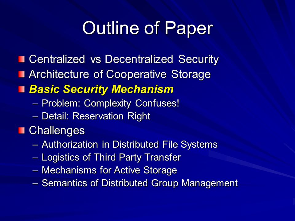 Outline of Paper Centralized vs Decentralized Security Architecture of Cooperative Storage Basic Security Mechanism –Problem: Complexity Confuses.