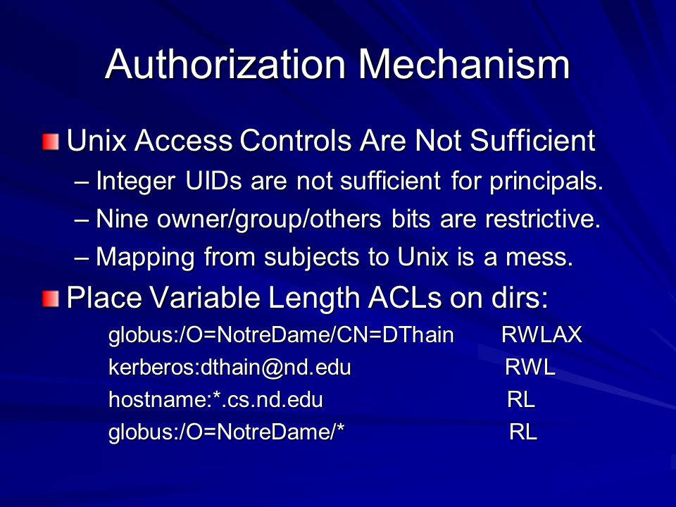 Authorization Mechanism Unix Access Controls Are Not Sufficient –Integer UIDs are not sufficient for principals.