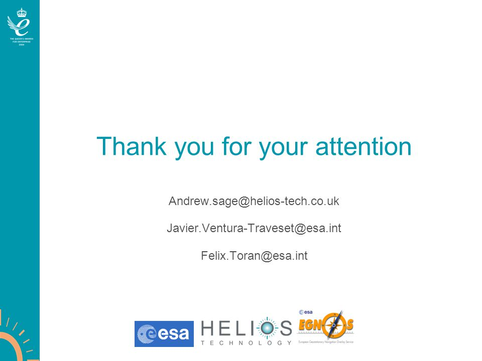 Thank you for your attention Andrew.sage@helios-tech.co.uk Javier.Ventura-Traveset@esa.int Felix.Toran@esa.int