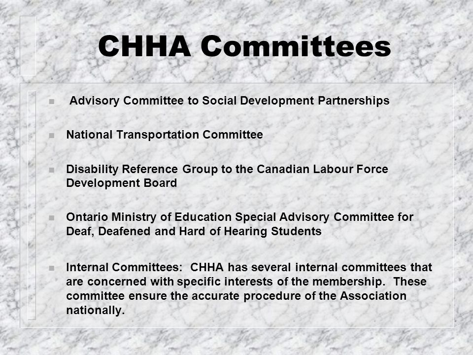 CHHA Committees n Advisory Committee to Social Development Partnerships n National Transportation Committee n Disability Reference Group to the Canadi