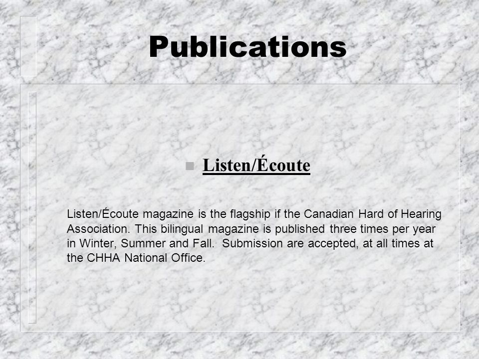 Publications n Listen/Écoute Listen/Écoute magazine is the flagship if the Canadian Hard of Hearing Association. This bilingual magazine is published