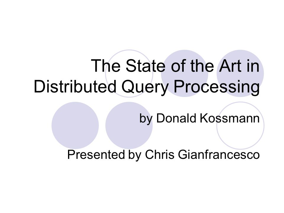 The State of the Art in Distributed Query Processing by Donald Kossmann Presented by Chris Gianfrancesco