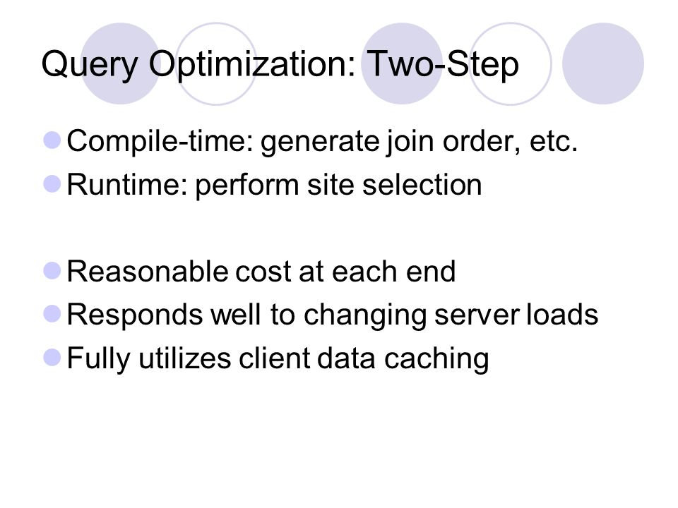 Query Optimization: Two-Step Compile-time: generate join order, etc.