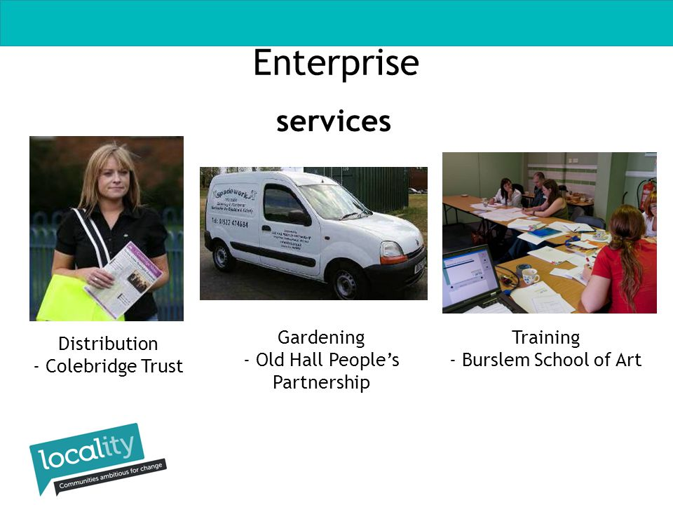 Enterprise services Distribution - Colebridge Trust Training - Burslem School of Art Gardening - Old Hall People's Partnership
