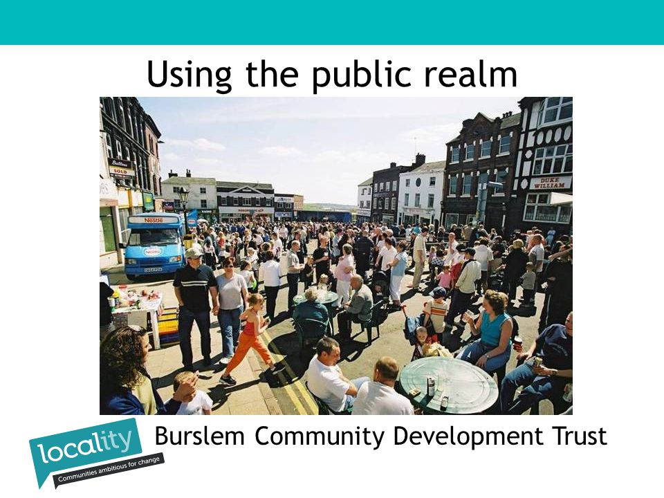 Using the public realm Burslem Community Development Trust