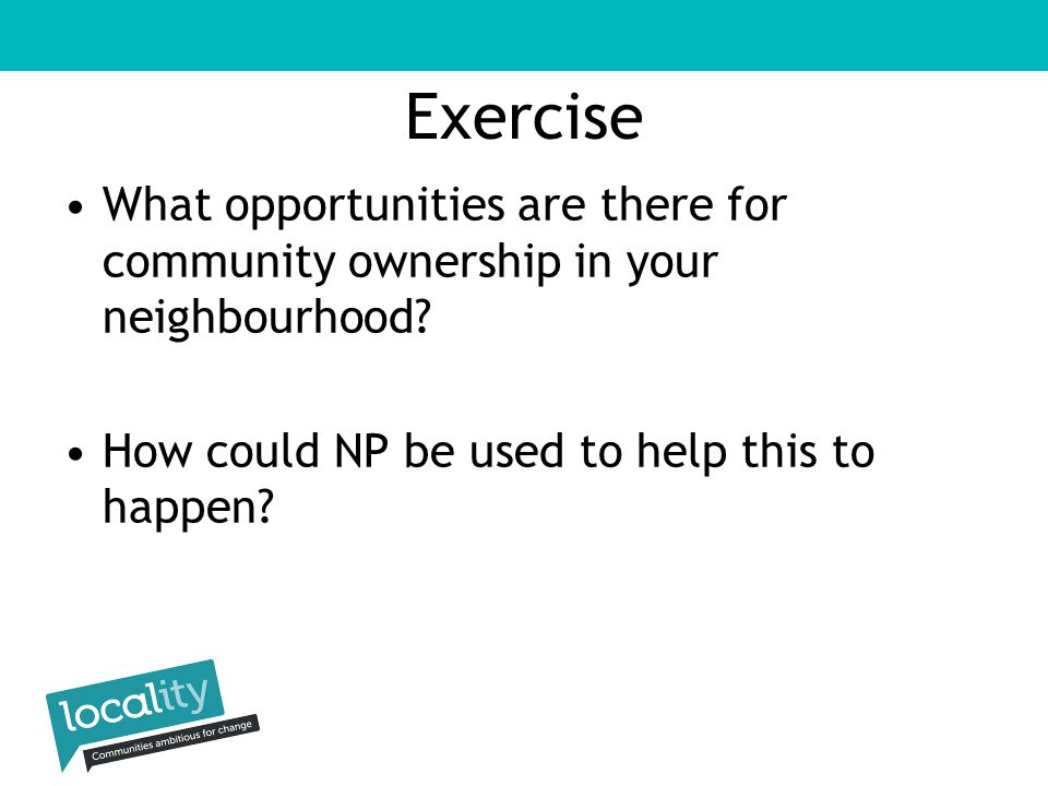 Exercise What opportunities are there for community ownership in your neighbourhood.