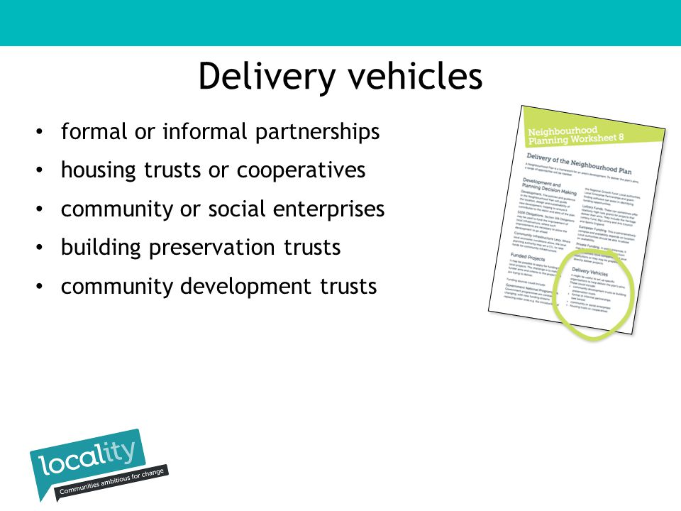 Delivery vehicles formal or informal partnerships housing trusts or cooperatives community or social enterprises building preservation trusts community development trusts