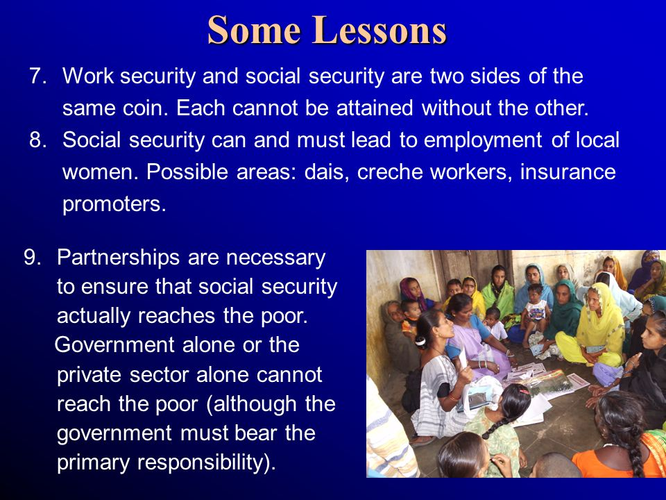 Some Lessons 7. 7.Work security and social security are two sides of the same coin. Each cannot be attained without the other. 8. 8.Social security ca