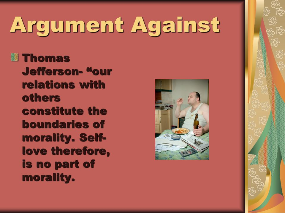 Argument Against Thomas Jefferson- our relations with others constitute the boundaries of morality.