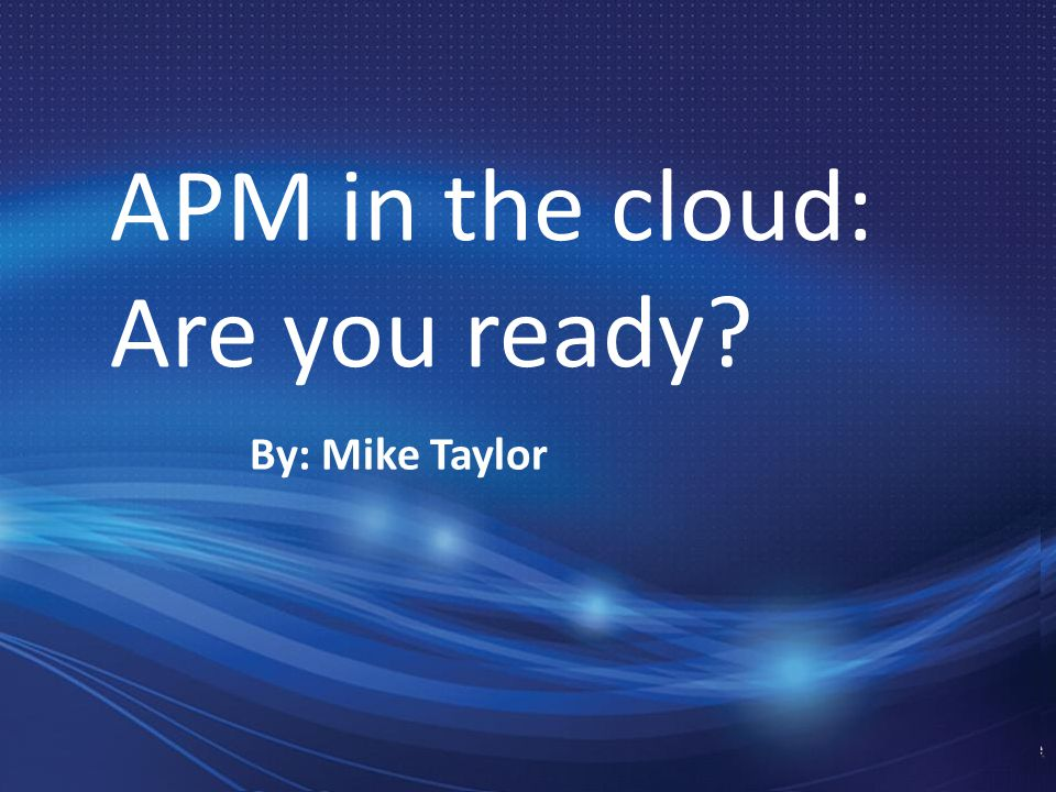 Compuware Confidential. Do Not Duplicate THANK YOU APM in the cloud: Are you ready? By: Mike Taylor