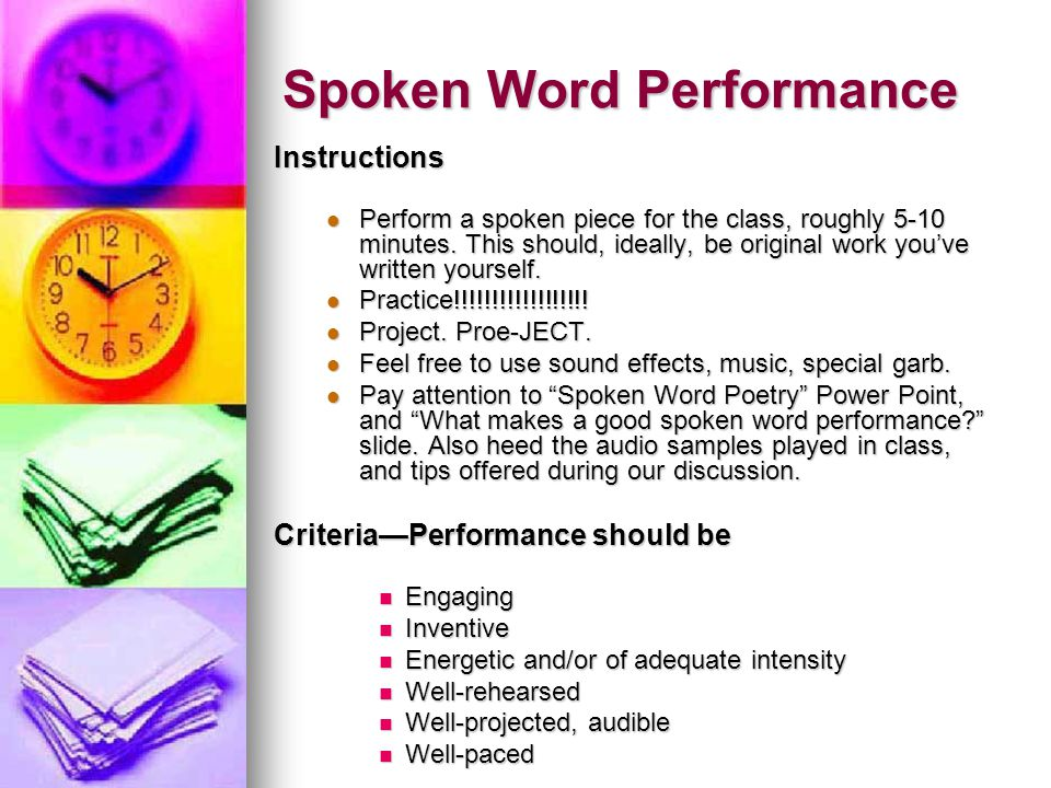 Spoken Word Performance Instructions Perform a spoken piece for the class, roughly 5-10 minutes. This should, ideally, be original work you've written
