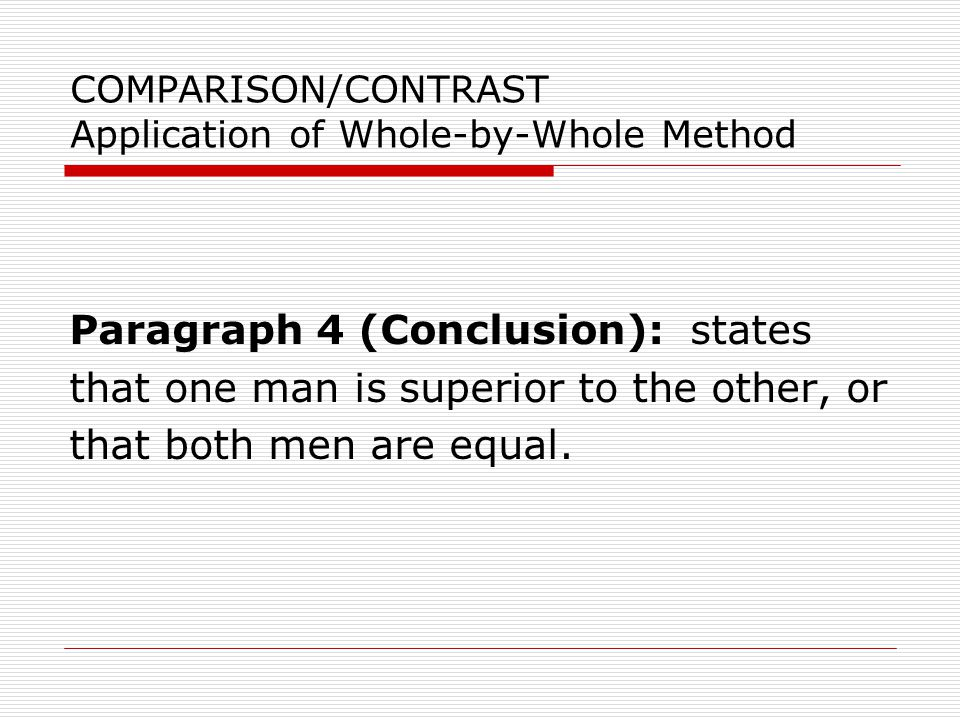 COMPARISON/CONTRAST Application of Whole-by-Whole Method Sample Paragraph 3 In contrast, Lee was an aristocrat from a family of landowners who owned slaves.