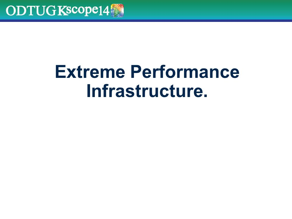 Extreme Performance Infrastructure.