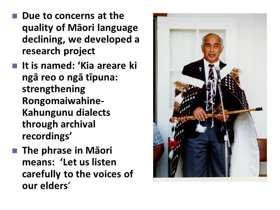Due to concerns at the quality of Māori language declining, we developed a research project It is named: 'Kia areare ki ngā reo o ngā tīpuna: strength